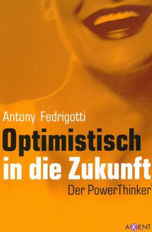 Antony Fedrigotti - Optimistisch in die Zukunft