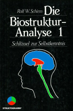Rolf W. Schirm - Die Biostruktur Analyse 1 - Schlüssel zur Selbsterkenntnis